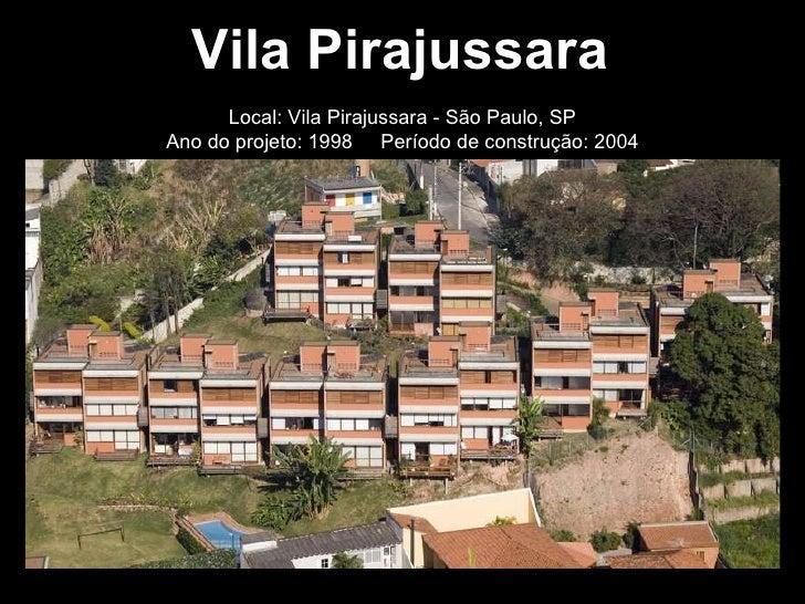 Vila Pirajussara Local: Vila Pirajussara - São Paulo, SP Ano do projeto: 1998  Período de construção: 2004