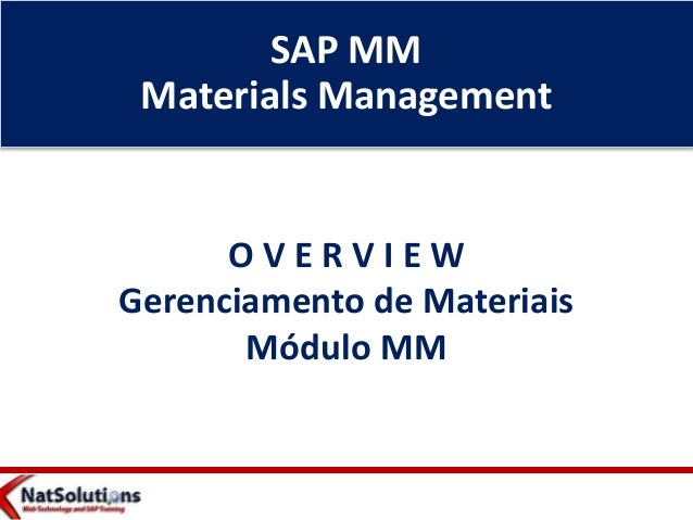 SAP MM Materials Management O V E R V I E W Gerenciamento de Materiais Módulo MM