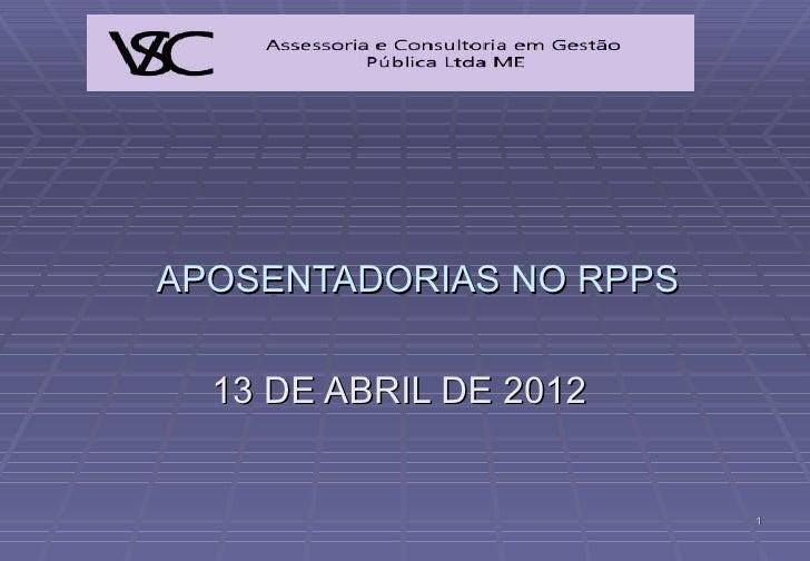 APOSENTADORIAS NO RPPS  13 DE ABRIL DE 2012                         1