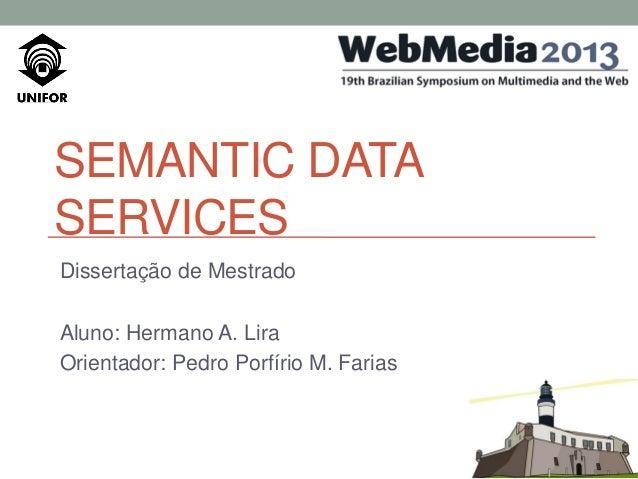 SEMANTIC DATA SERVICES Dissertação de Mestrado Aluno: Hermano A. Lira Orientador: Pedro Porfírio M. Farias