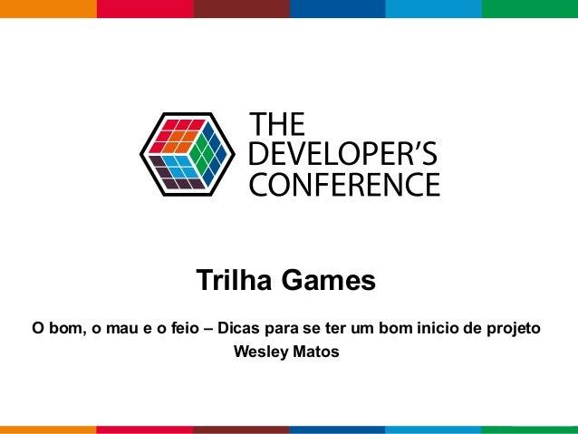 Globalcode – Open4educationGlobalcode – Open4education Trilha Games O bom, o mau e o feio – Dicas para se ter um bom inici...