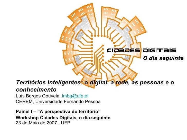 """Painel I – """"A perspectiva do território"""" Workshop Cidades Digitais, o dia seguinte 23 de Maio de 2007 , UFP  Territórios I..."""