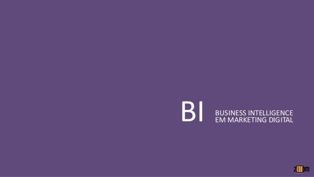 BI   BUSINESS INTELLIGENCE     EM MARKETING DIGITAL
