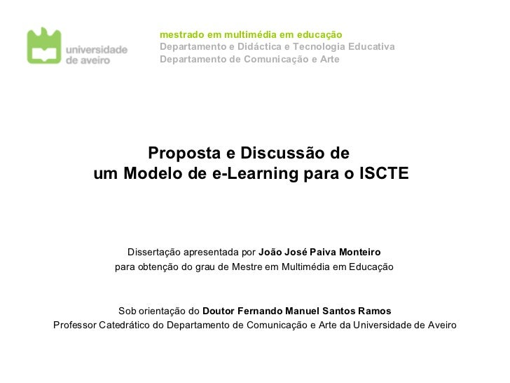 Proposta e Discussão de  um Modelo de e-Learning para o ISCTE Dissertação apresentada por  João José Paiva Monteiro para o...
