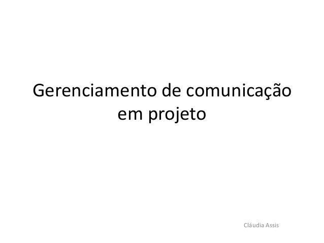 Gerenciamento de comunicação em projeto Cláudia Assis