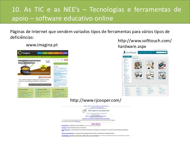 10. As TIC e as NEE's – Tecnologias e ferramentas de apoio – software educativo online<br />Páginas de Internet que vendem...