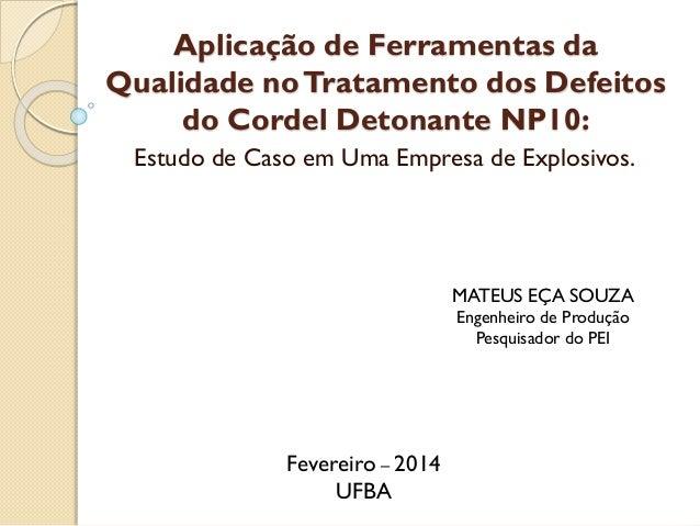Aplicação de Ferramentas da Qualidade noTratamento dos Defeitos do Cordel Detonante NP10: Estudo de Caso em Uma Empresa de...
