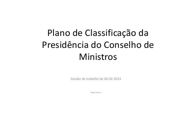 Plano de Classificação da Presidência do Conselho de Ministros Sessão de trabalho de 06-02-2014 Jorge Janeiro