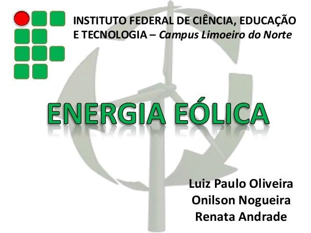 INSTITUTO FEDERAL DE CIÊNCIA, EDUCAÇÃO E TECNOLOGIA – Campus Limoeiro do Norte Luiz Paulo Oliveira Onilson Nogueira Renata...