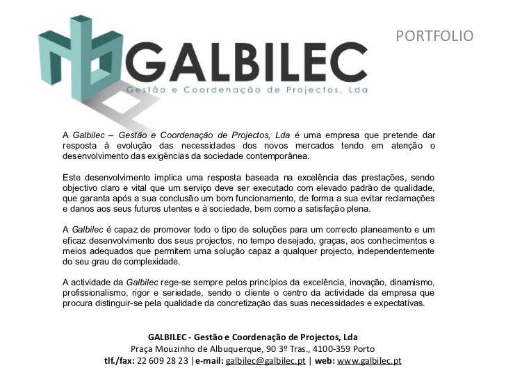 PORTOFOLIOA Galbilec – Gestão e Coordenação de Projectos, Lda é uma empresa que pretende dar respostaà evolução das necess...