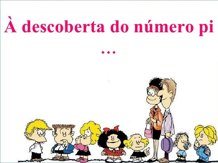 À descoberta do número pi …