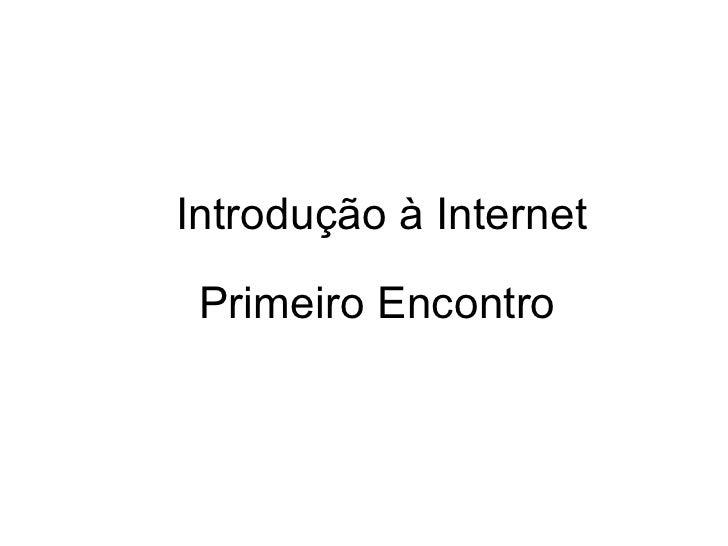 Introdução à Internet Primeiro Encontro