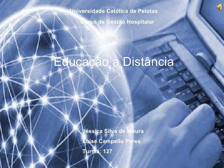 Universidade Católica de Pelotas Curso de Gestão Hospitalar Educação a Distância  Jéssica Silva de Moura Luise Campello Pe...