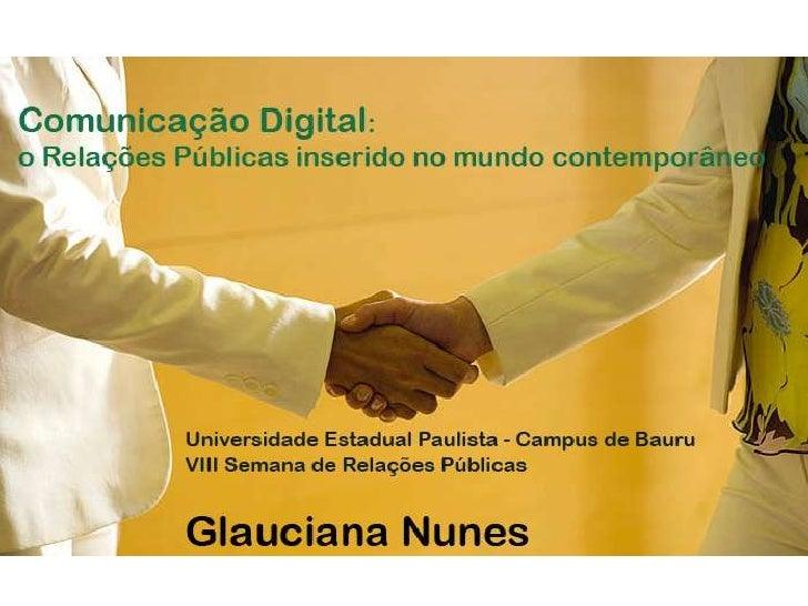 Glauciana Nunes - Formada em Relações Públicas, pela UNESP, em 2003 - Graduanda em Jornalismo, pela Uni Sant'Anna, em 2009...