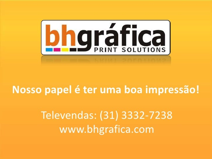 Nosso papel é ter uma boa impressão!       Televendas: (31) 3332-7238          www.bhgrafica.com