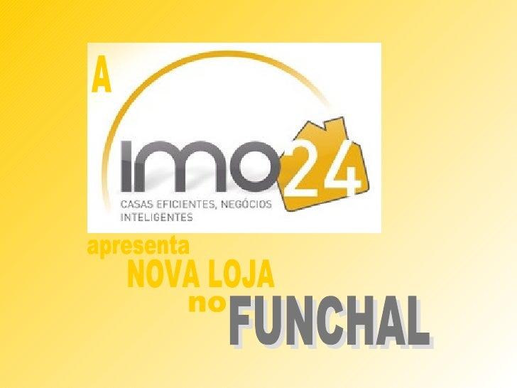 A LOJA IMO24 NO FUNCHAL     Foi um sucesso a inauguração da IMO24