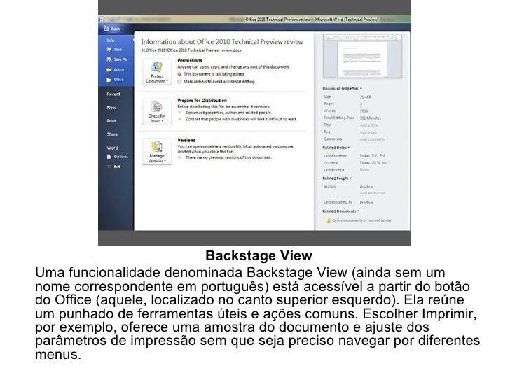Backstage View Uma funcionalidade denominada Backstage View (ainda sem um nome correspondente em português) está acessível...