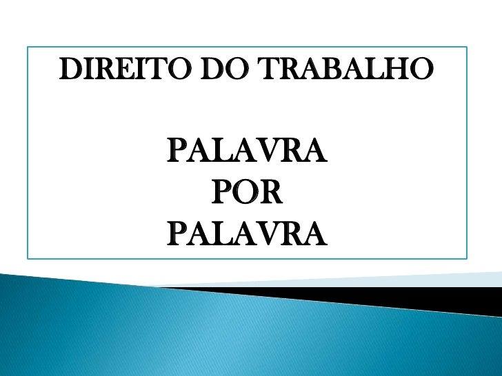 DIREITO DO TRABALHO<br />PALAVRA<br />POR <br />PALAVRA<br />