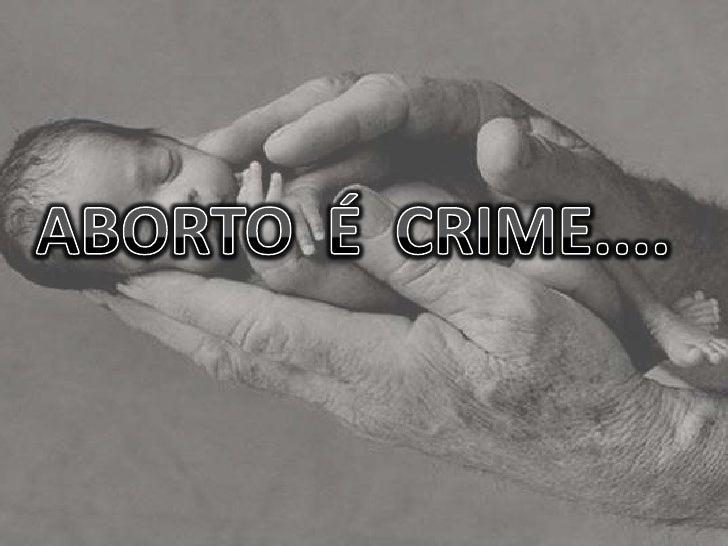ABORTO  É  CRIME....<br />