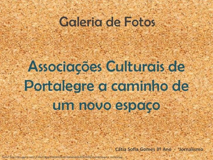 Galeria de Fotos<br />Associações Culturais de Portalegre a caminho de um novo espaço<br />Cátia Sofia Gomes 3º Ano  -   J...