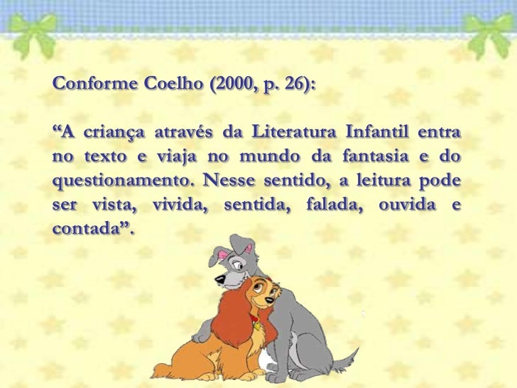 """Conforme Coelho (2000, p. 26): <br />""""A criança através da Literatura Infantil entra no texto e viaja no mundo da fantasia..."""
