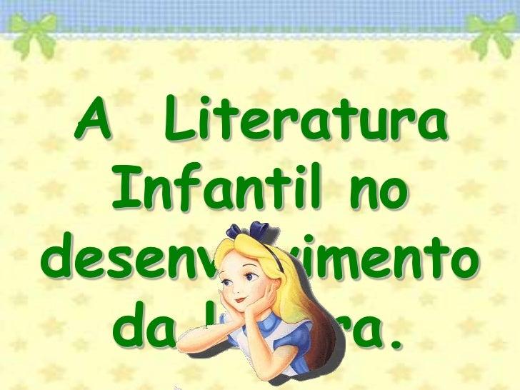 A  Literatura Infantil no desenvolvimento da leitura.<br />