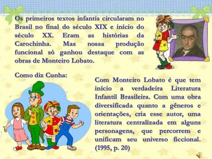 Os primeiros textos infantis circularam no Brasil no final do século XIX e início do século XX. Eram as histórias da Caroc...