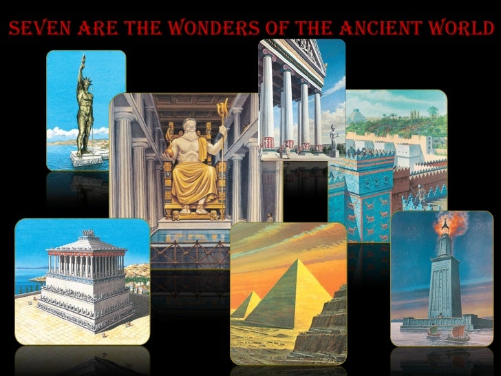 Seven are the Wonders of the Ancient World