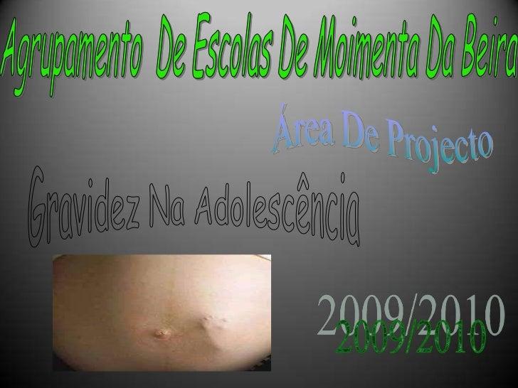 Agrupamento  De Escolas De Moimenta Da Beira<br />Área De Projecto<br />Gravidez Na Adolescência<br />2009/2010<br />