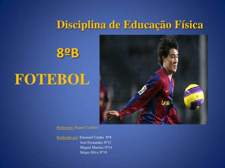 Disciplina de Educação Física<br />8ºB<br />Professora: Raquel Cardoso<br />Realizado por: Emanuel Cunha  Nº8<br />       ...