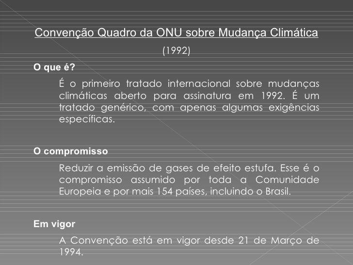 Convenção Quadro da ONU sobre Mudança Climática (1992) O que é? É o primeiro tratado internacional sobre mudanças climátic...