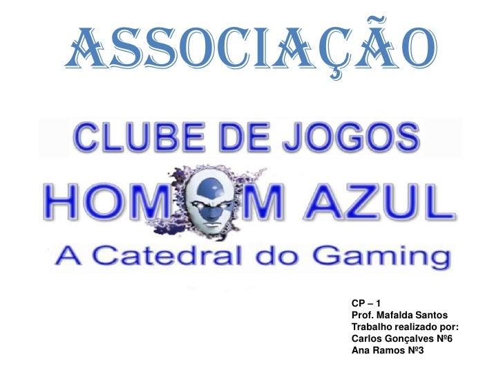 ASSOCIAÇÃO<br />CP – 1<br />Prof. Mafalda Santos<br />Trabalho realizado por:<br />Carlos Gonçalves Nº6<br />Ana Ramos Nº3...