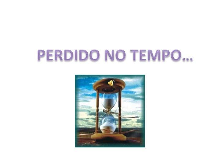 PERDIDO NO TEMPO…<br />