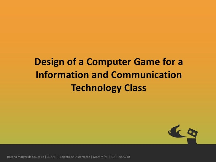 Design of a Computer Game for a Information and Communication Technology Class<br />Rosana Margarida Couceiro | 33275 | Pr...