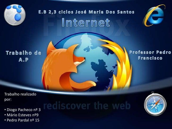 E.B 2,3 ciclos José Maria Dos Santos<br />Internet<br />Trabalho de A.P<br />Professor Pedro Francisco<br />Trabalho reali...