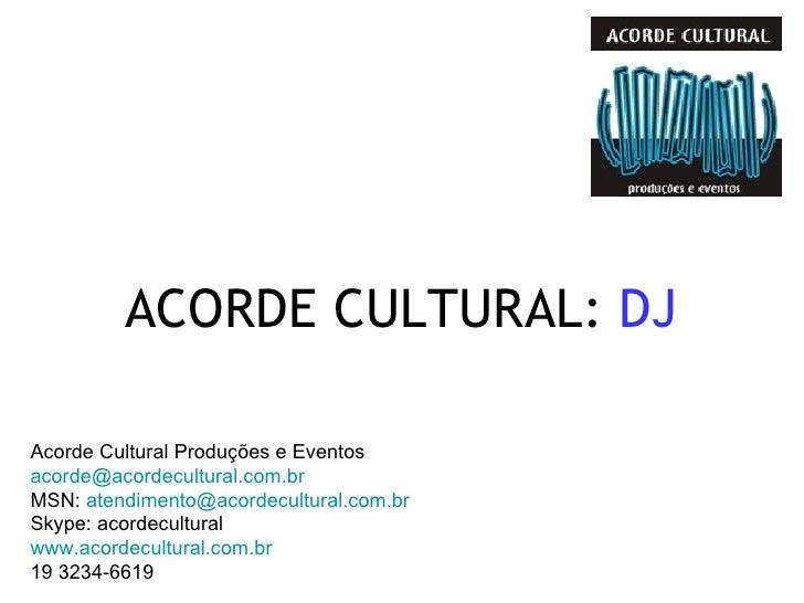 Acorde Cultural Produções e Eventos [email_address] MSN:  [email_address] Skype: acordecultural www.acordecultural.com.br ...