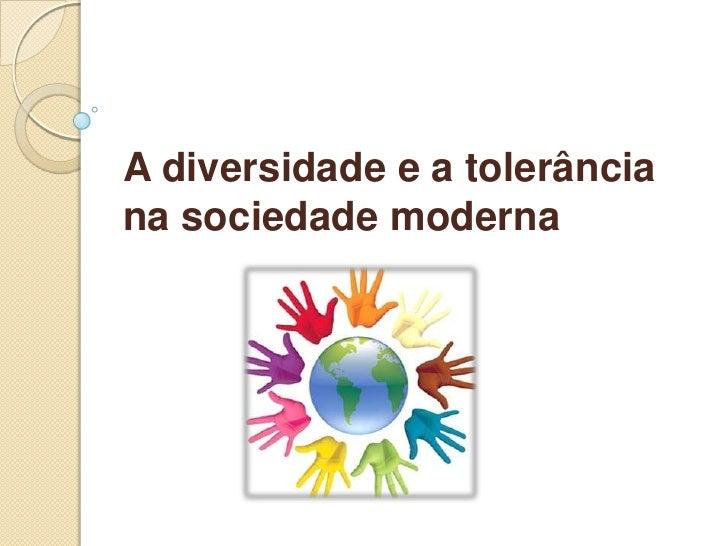 A diversidade e a tolerância na sociedade moderna<br />