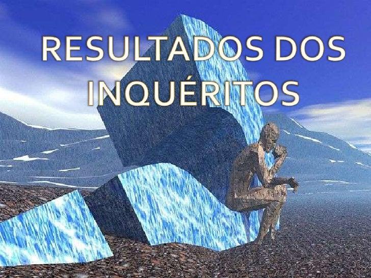 RESULTADOS DOS INQUÉRITOS<br />