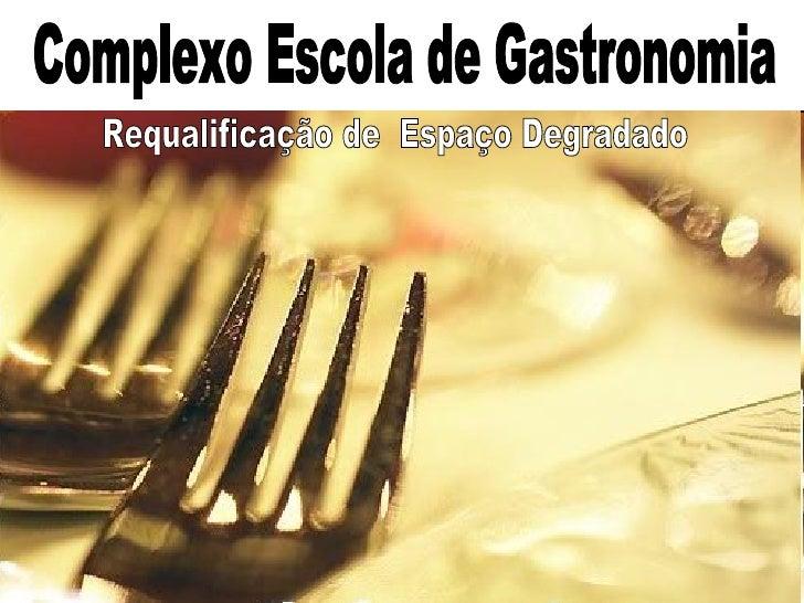 Complexo Escola de Gastronomia Requalificação de  Espaço Degradado
