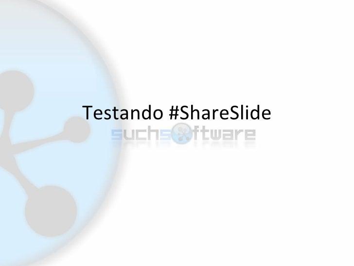 Testando #ShareSlide