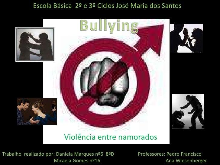 Escola Básica  2º e 3º Ciclos José Maria dos Santos<br />Bullying<br />Violência entre namorados<br />Trabalho  realizado ...