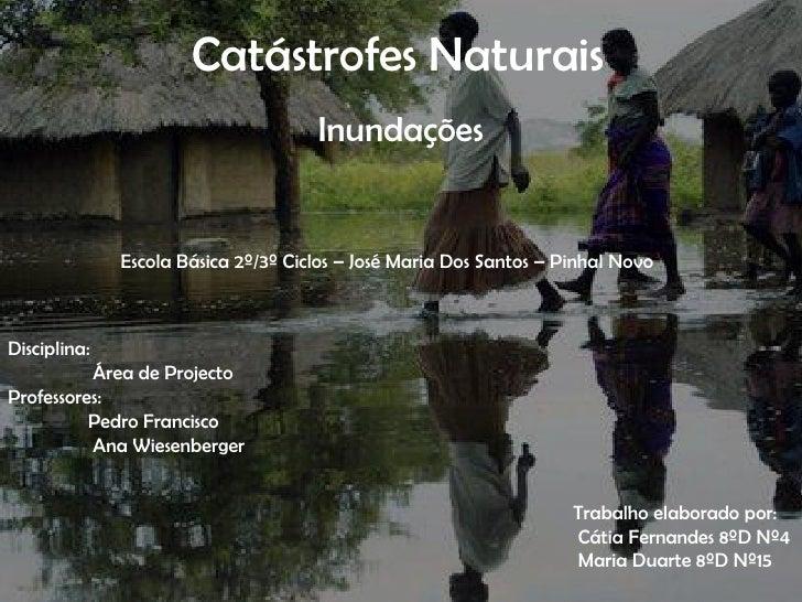 Inundações<br />              Catástrofes Naturais<br />Escola Básica 2º/3º Ciclos – José Maria Dos Santos – Pinhal Novo<b...