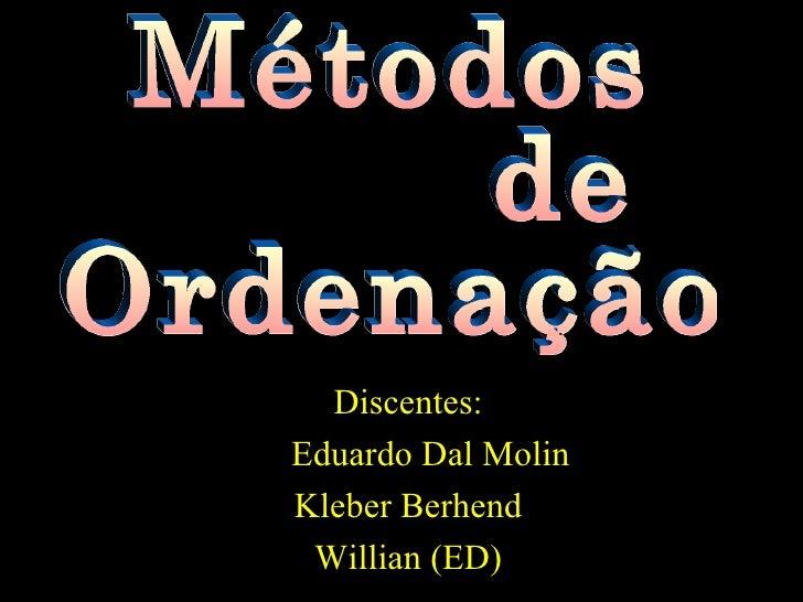 Discentes: Eduardo Dal Molin Kleber Berhend Willian (ED) Métodos  de Ordenação