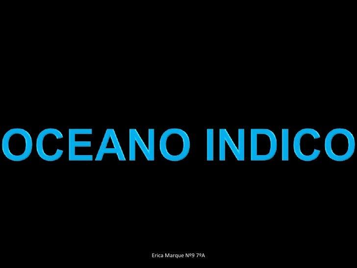 OCEANO INDICO<br />Erica Marque Nº9 7ºA<br />
