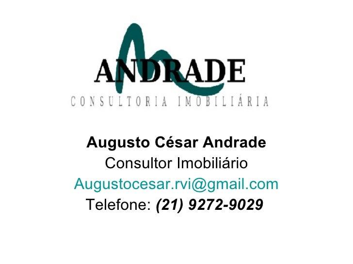 Augusto César Andrade Consultor Imobiliário [email_address] Telefone:  (21) 9272-9029