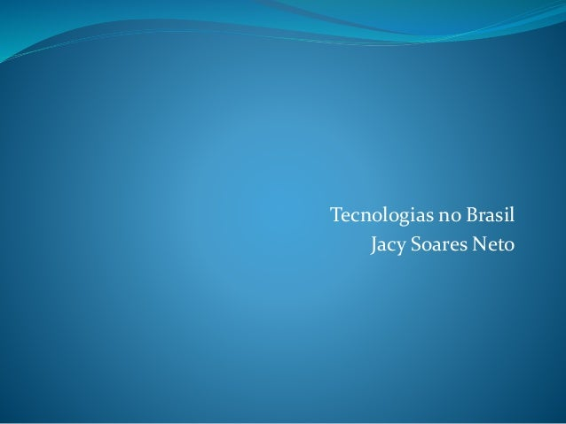 Tecnologias no Brasil Jacy Soares Neto