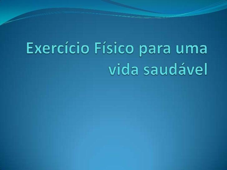 Exercício Físico para uma vida saudável<br />