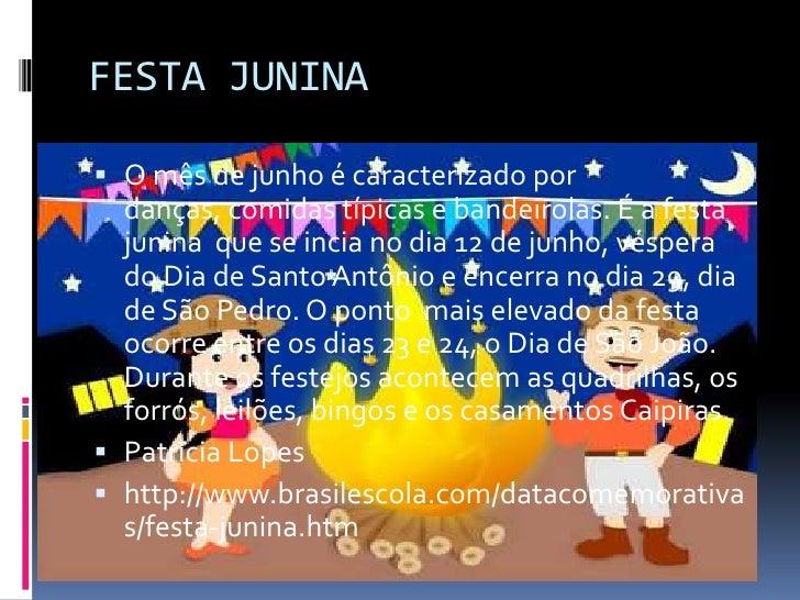 FESTA JUNINA<br />O mês de junho é caracterizado por danças, comidas típicas e bandeirolas. É a festa  junina  que se inci...