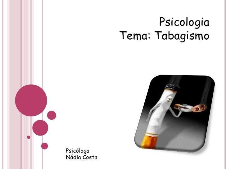 Psicologia <br />Tema: Tabagismo<br />Psicóloga <br />Nádia Costa<br />