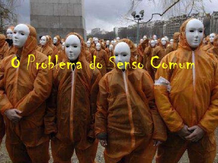 O Problema do Senso Comum<br />